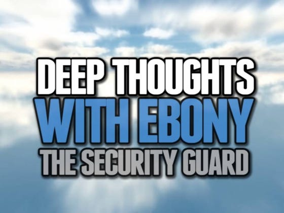 Deep Thoughts With Ebony The Security Guard